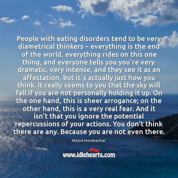 People with eating disorders tend to be very diametrical thinkers – everything is Marya Hornbacher Picture Quote
