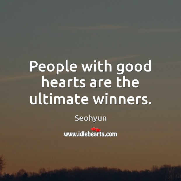 People with good hearts are the ultimate winners. Image