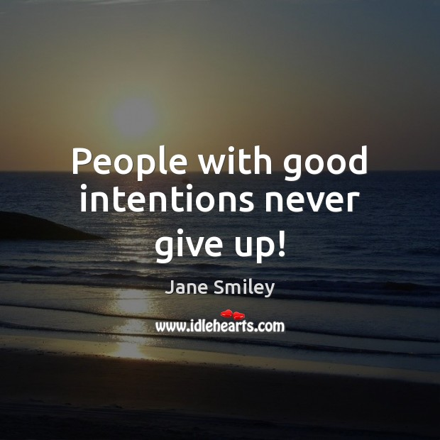 People with good intentions never give up! Good Intentions Quotes Image