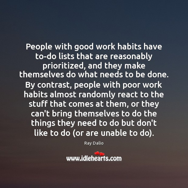 People with good work habits have to-do lists that are reasonably prioritized, Ray Dalio Picture Quote