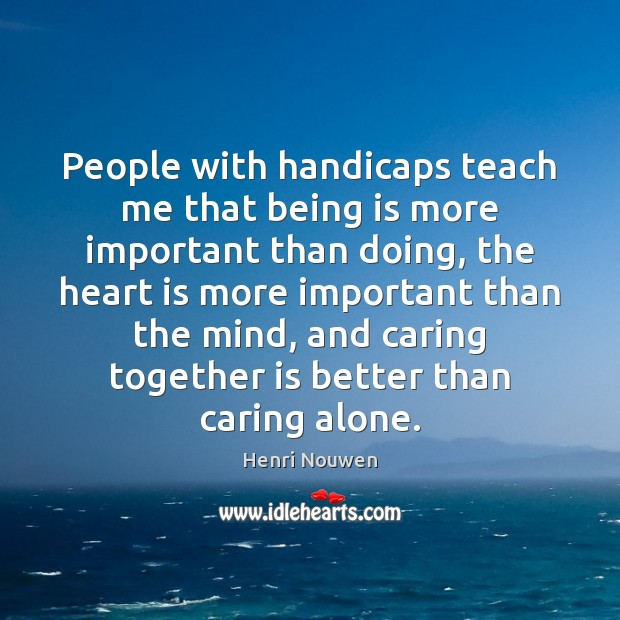 People with handicaps teach me that being is more important than doing, Image