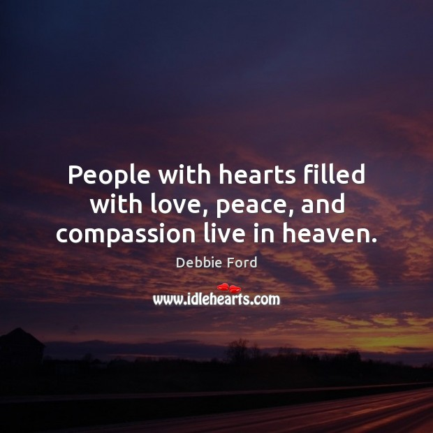 People with hearts filled with love, peace, and compassion live in heaven. Image