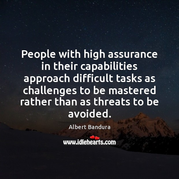 People with high assurance in their capabilities approach difficult tasks as challenges Albert Bandura Picture Quote