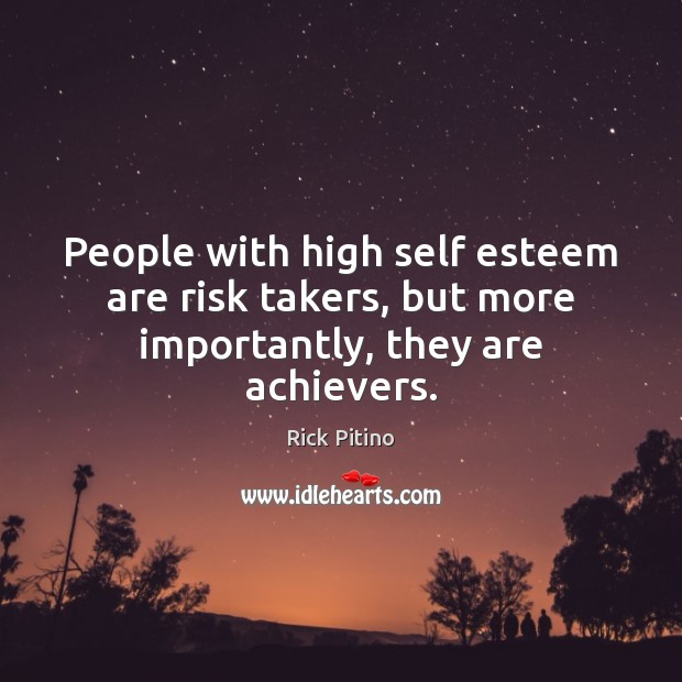 People with high self esteem are risk takers, but more importantly, they are achievers. Image