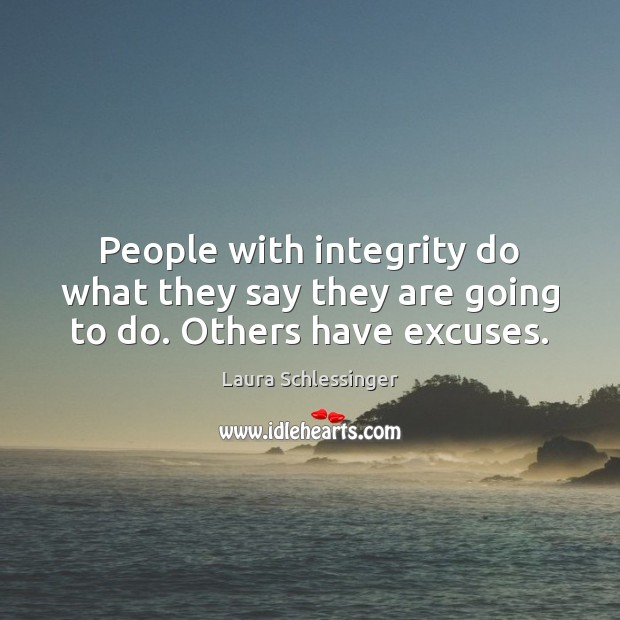 Image, People with integrity do what they say they are going to do. Others have excuses.