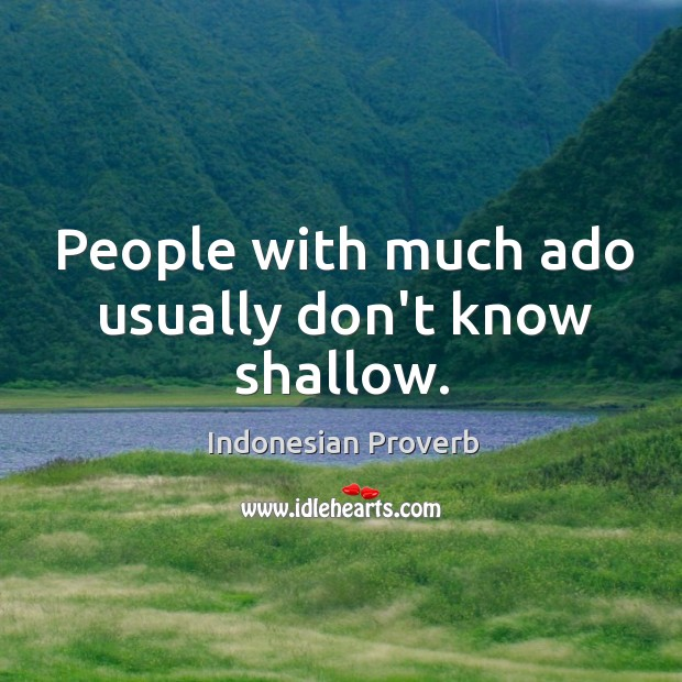 People with much ado usually don't know shallow. Indonesian Proverbs Image
