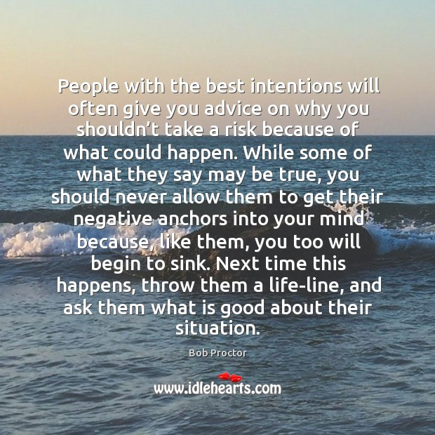 People with the best intentions will often give you advice on why Image