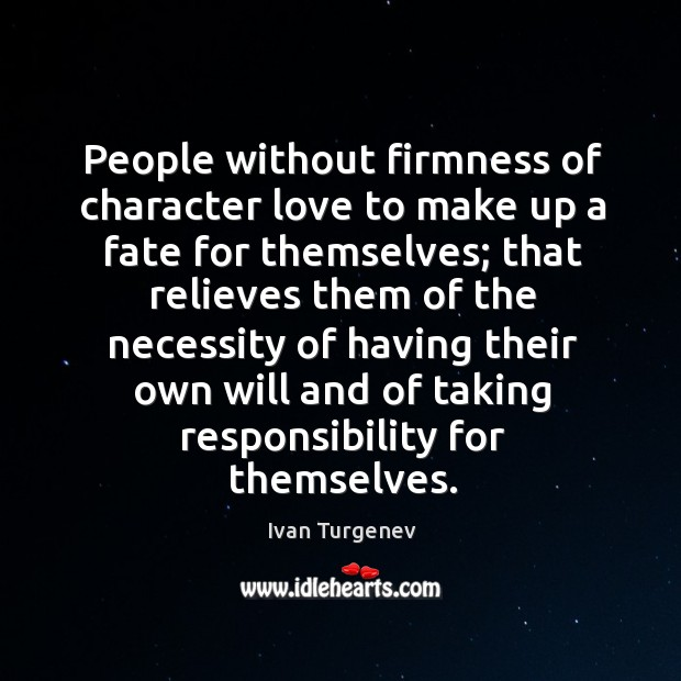 People without firmness of character love to make up a fate for themselves; that relieves them Image