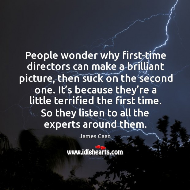 People wonder why first-time directors can make a brilliant picture, then suck on James Caan Picture Quote