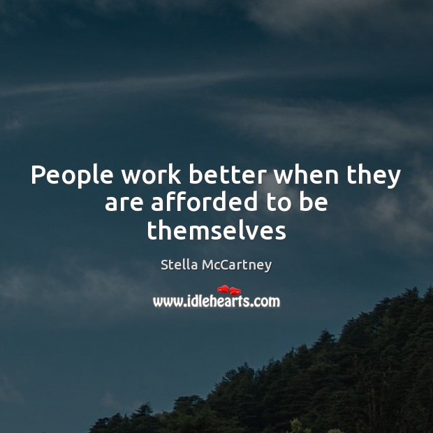 People work better when they are afforded to be themselves Stella McCartney Picture Quote