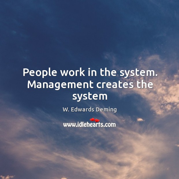 Image, People work in the system. Management creates the system