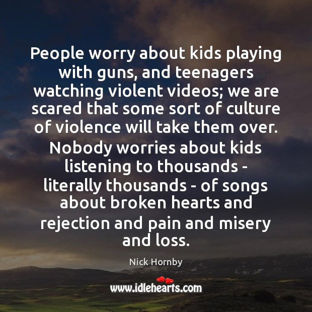 People worry about kids playing with guns, and teenagers watching violent videos; Image