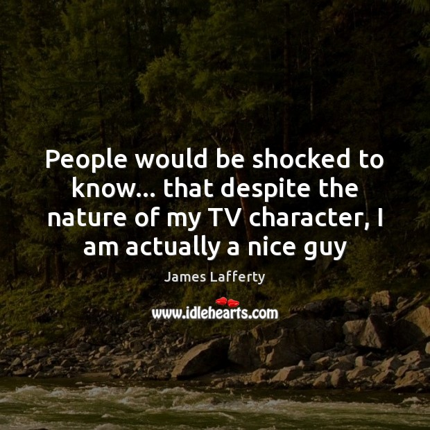 People would be shocked to know… that despite the nature of my James Lafferty Picture Quote