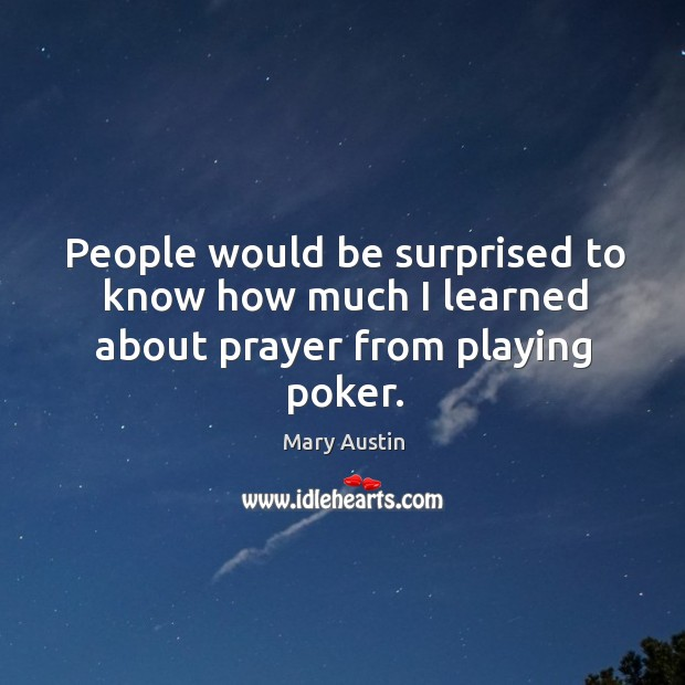 People would be surprised to know how much I learned about prayer from playing poker. Image