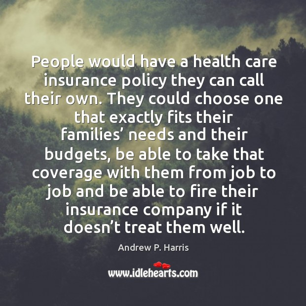 People would have a health care insurance policy they can call their own. Image