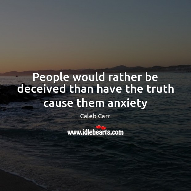 Image, People would rather be deceived than have the truth cause them anxiety