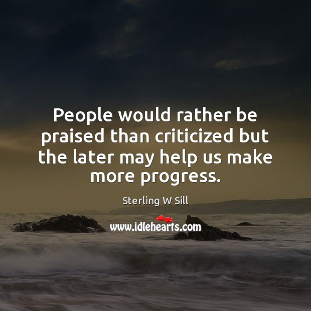 Image about People would rather be praised than criticized but the later may help