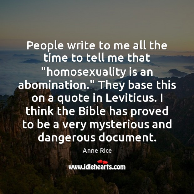 """People write to me all the time to tell me that """"homosexuality Anne Rice Picture Quote"""