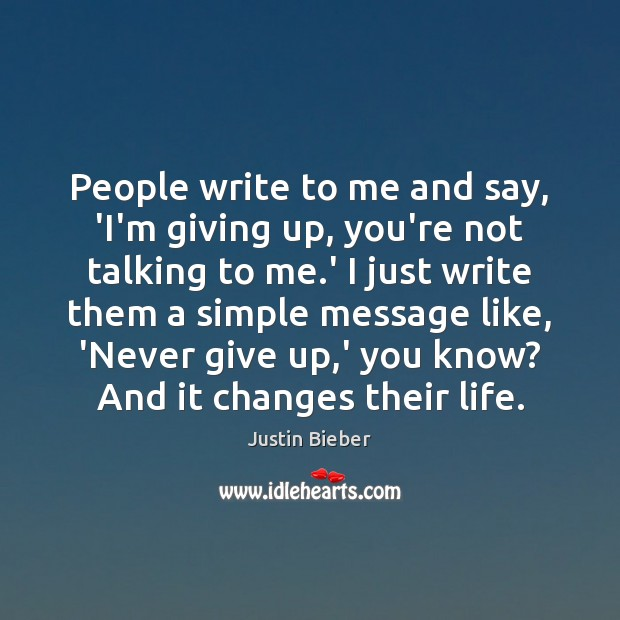 People write to me and say, 'I'm giving up, you're not talking Never Give Up Quotes Image