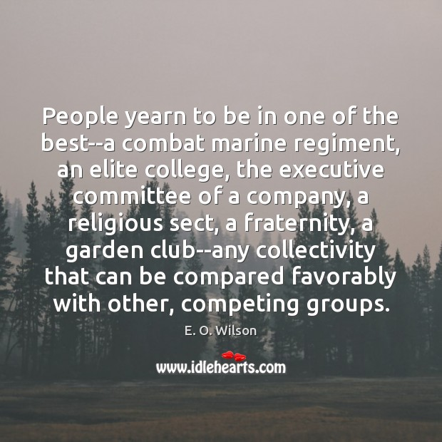 People yearn to be in one of the best–a combat marine regiment, E. O. Wilson Picture Quote