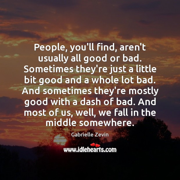 People, you'll find, aren't usually all good or bad. Sometimes they're just Gabrielle Zevin Picture Quote
