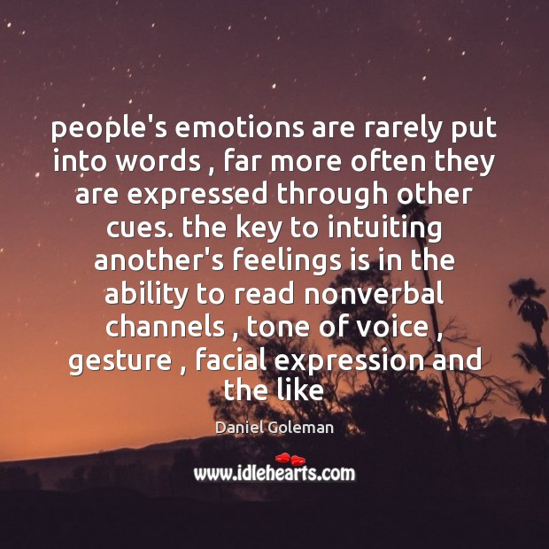 People's emotions are rarely put into words , far more often they are Image