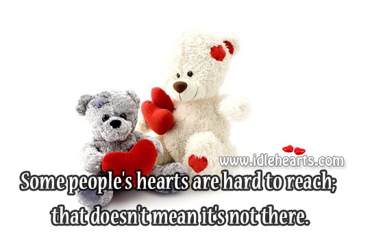 Some People's Hearts Are Hard To Reach