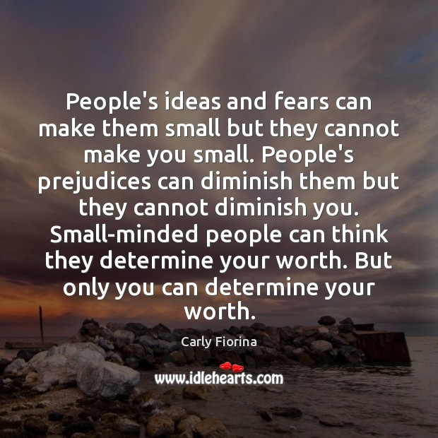 People's ideas and fears can make them small but they cannot make Image