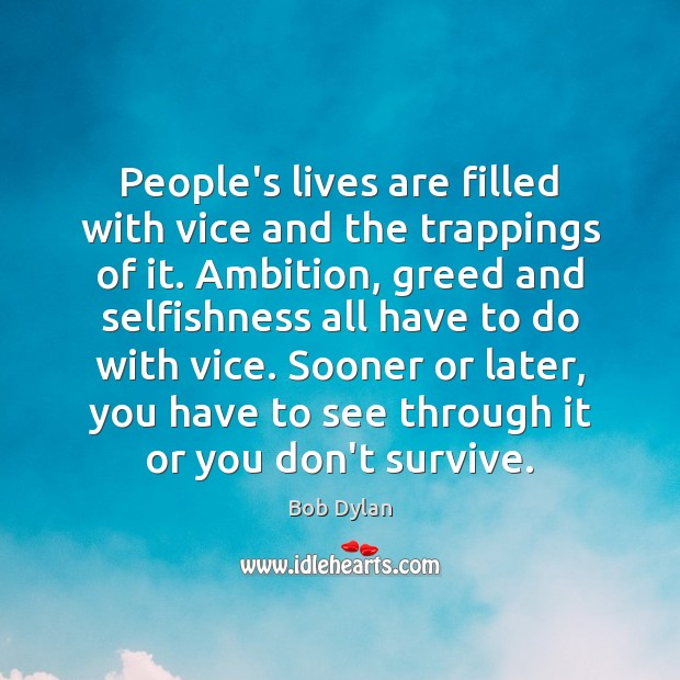 People's lives are filled with vice and the trappings of it. Ambition, Bob Dylan Picture Quote