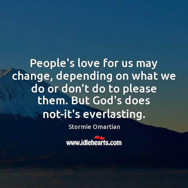 People's love for us may change, depending on what we do or Stormie Omartian Picture Quote