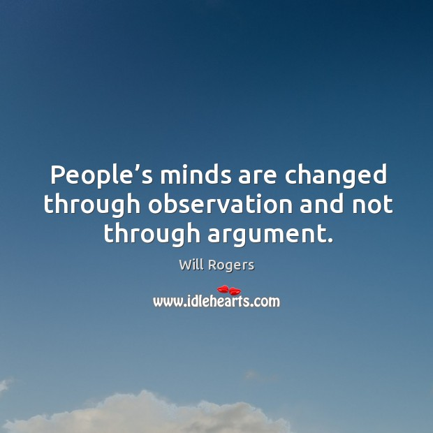 Image, People's minds are changed through observation and not through argument.