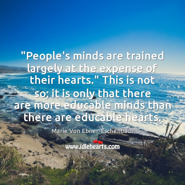 "Image, ""People's minds are trained largely at the expense of their hearts."" This"