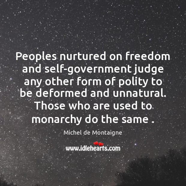 Peoples nurtured on freedom and self-government judge any other form of polity Image