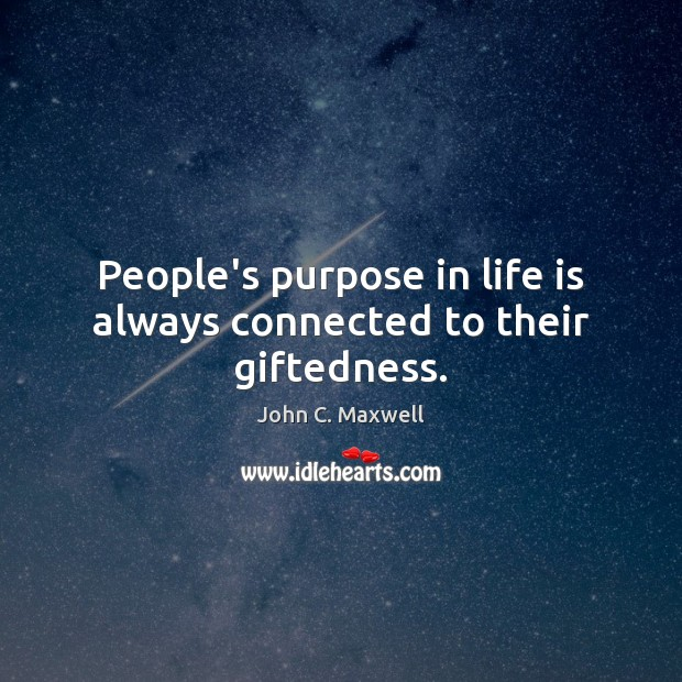 Image, People's purpose in life is always connected to their giftedness.
