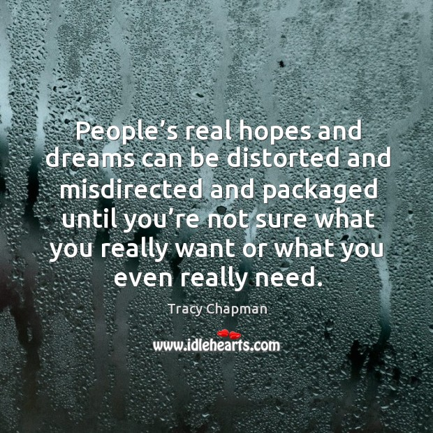 People's real hopes and dreams can be distorted and misdirected and packaged until you're Image
