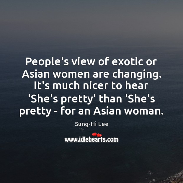 People's view of exotic or Asian women are changing. It's much nicer Image