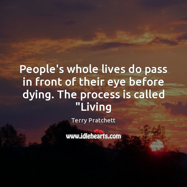 People's whole lives do pass in front of their eye before dying. Image