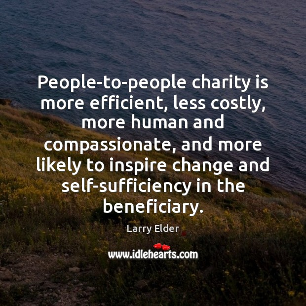 People-to-people charity is more efficient, less costly, more human and compassionate, and Charity Quotes Image