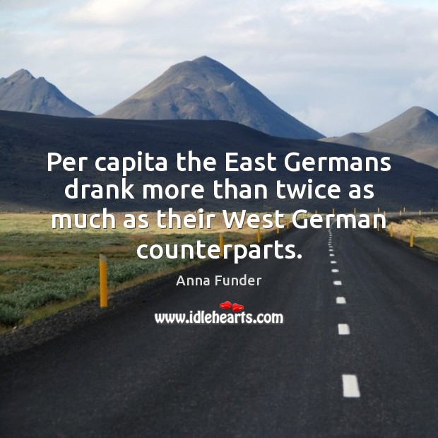 Per capita the East Germans drank more than twice as much as Image