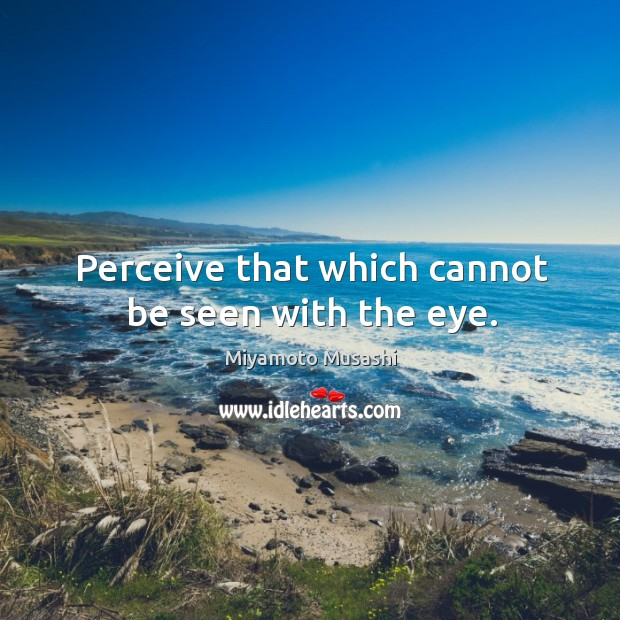 Image, Perceive that which cannot be seen with the eye.