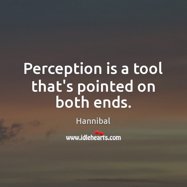 Perception is a tool that's pointed on both ends. Perception Quotes Image