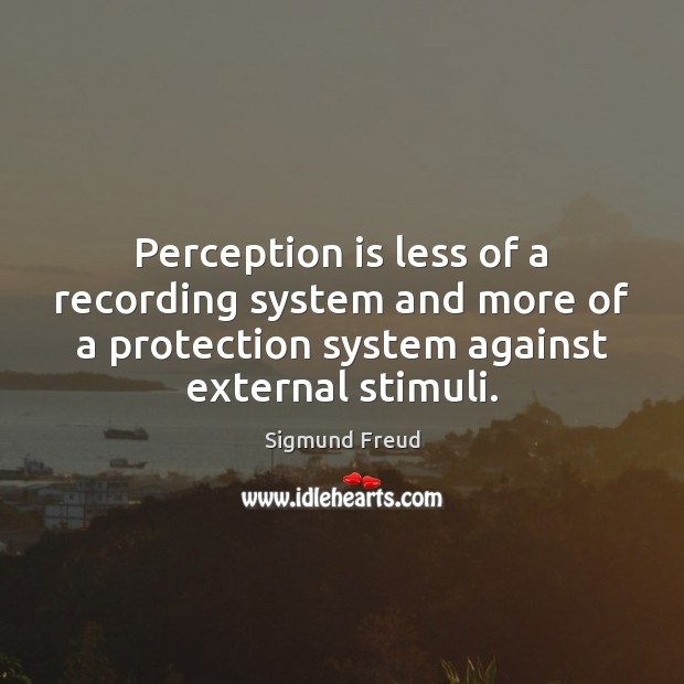 Perception is less of a recording system and more of a protection Perception Quotes Image