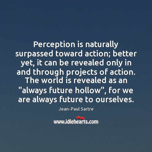 Perception is naturally surpassed toward action; better yet, it can be revealed Perception Quotes Image