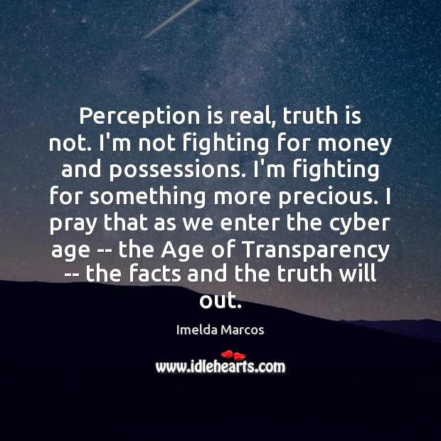 Perception is real, truth is not. I'm not fighting for money and Perception Quotes Image