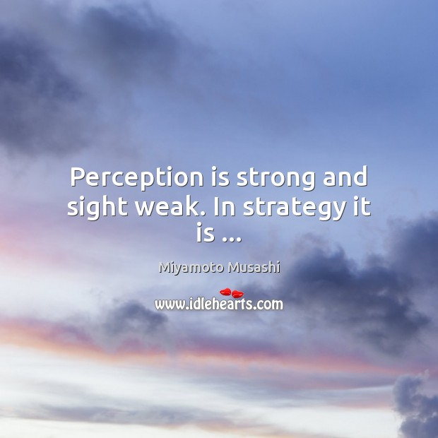 Perception is strong and sight weak. In strategy it is … Perception Quotes Image