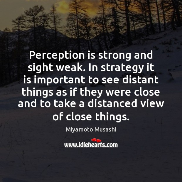 Perception is strong and sight weak. In strategy it is important to Perception Quotes Image