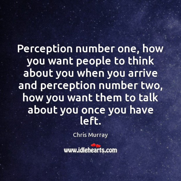 Perception number one, how you want people to think about you when Chris Murray Picture Quote