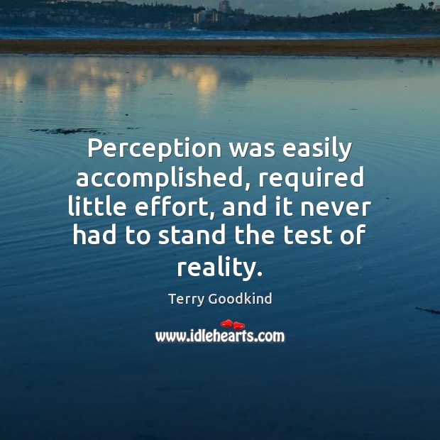 Perception was easily accomplished, required little effort, and it never had to Terry Goodkind Picture Quote