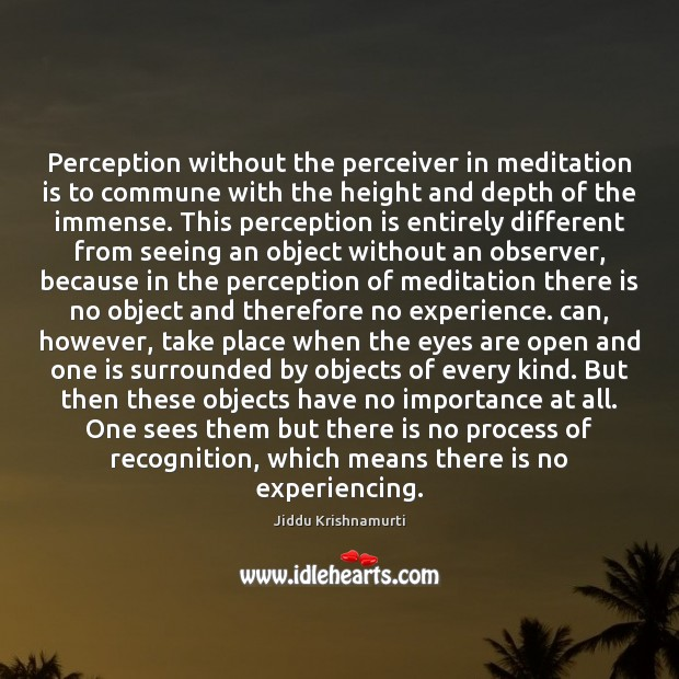 Perception without the perceiver in meditation is to commune with the height Perception Quotes Image