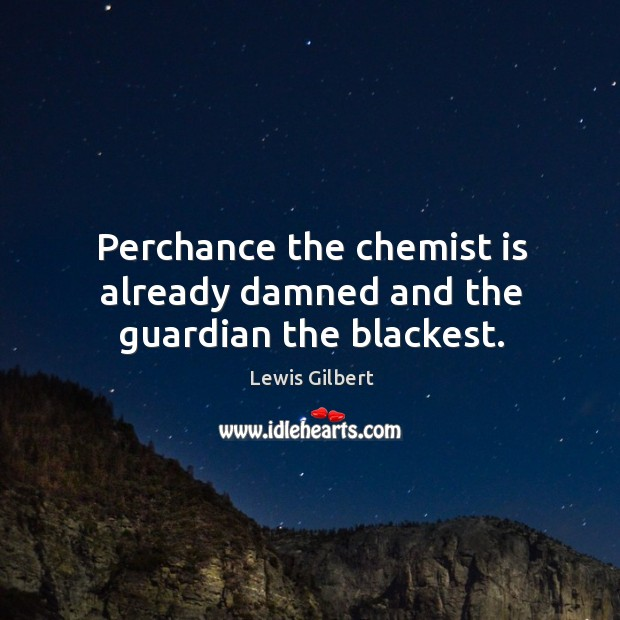 Perchance the chemist is already damned and the guardian the blackest. Image